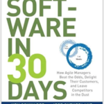 Software in 30 Days: How Agile Managers Beat the Odds, Delight Their Customers, and Leave Competitors in the Dust, Ken Schwaber