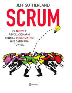 Scrum: El nuevo y revolucionario modelo organizativo que cambiará tu vida